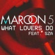 Maroon 5 x SZA - What Lovers Do