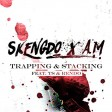 Skengdo x AM xTS x Rendo - Trapping & Stacking