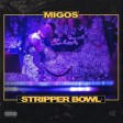Migos - Stripper Bowl